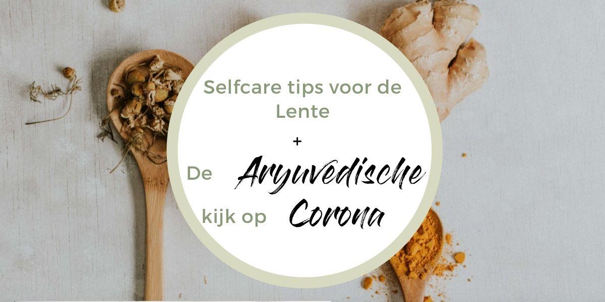 Self care tips voor de lente en de Ayurvedische kijk op Corona